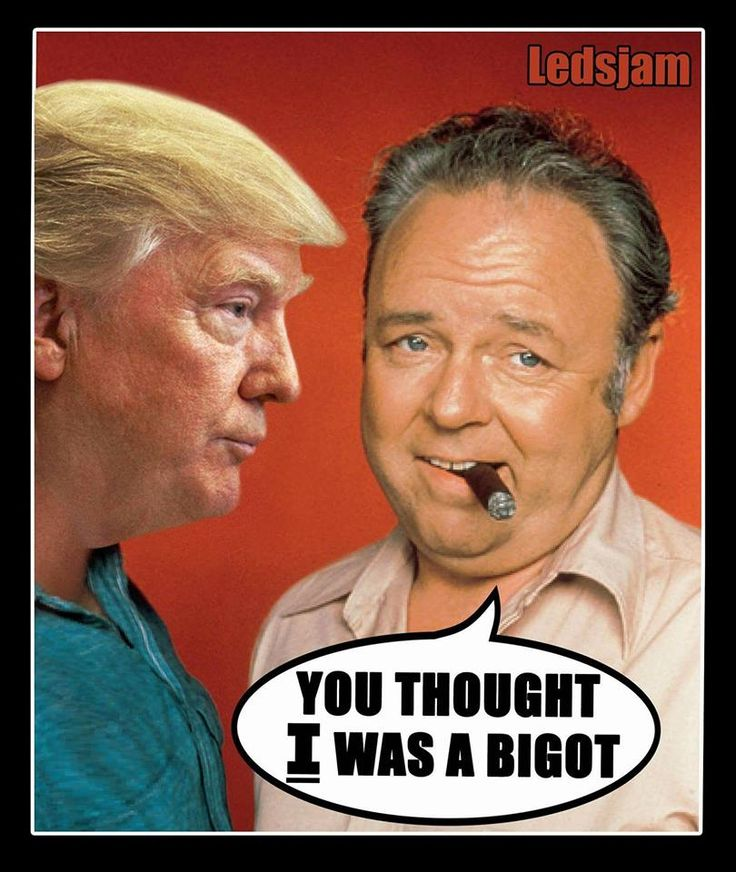 Look!  A picture of Trump supporters!  It's Archie Bunker.  That's what Trump supporters are.... a modern day Archie Bunker.