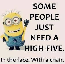 Some People Just Need A High-Five. In The Face. With A Chair!