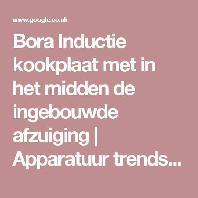 Bora Inductie kookplaat met in het midden de ingebouwde afzuiging | Apparatuur trends 2016 | Pinterest | Kitchens