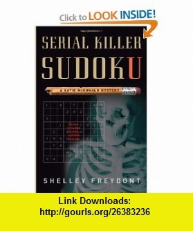 Serial Killer Sudoku A Katie McDonald Mystery (9780762437115) Shelley Freydont , ISBN-10: 0762437111  , ISBN-13: 978-0762437115 ,  , tutorials , pdf , ebook , torrent , downloads , rapidshare , filesonic , hotfile , megaupload , fileserve