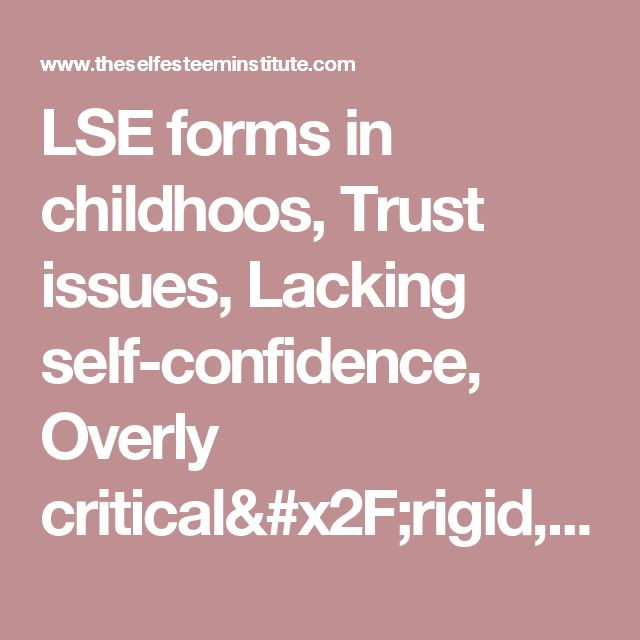 LSE forms in childhoos, Trust issues, Lacking self-confidence, Overly critical/rigid, Self-focused, Sorensen Interactive Self-Esteem Test