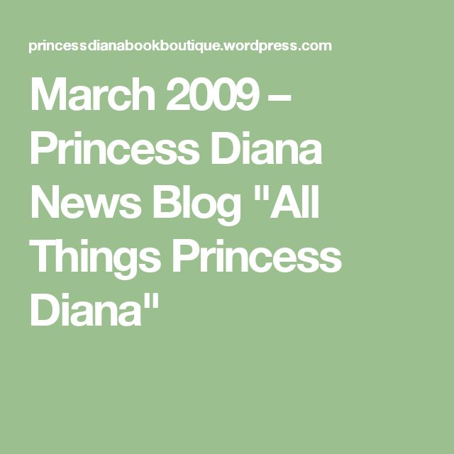 "March 2009 – Princess Diana News Blog ""All Things Princess Diana"""