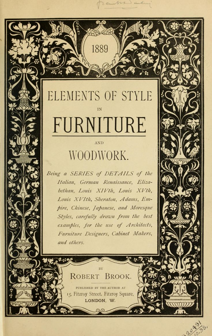 Elements of style in furniture and woodwork, being a series of details of the Italian, German Renaissance, Elizabethan, Louis XIVth, Louis XVth, Louis XVIth, Sheraton, Adams, Empire, Chinese, Japanese, and Moresque styles ... for the use of architects, furniture designers, cabinet makers and others