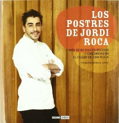 Los postres de Jordi Roca: Más de 80 dulces recetas concebidas en El Celler de Can Roca Cocina Ilustrados: Amazon.es: Jordi Roca: Libros