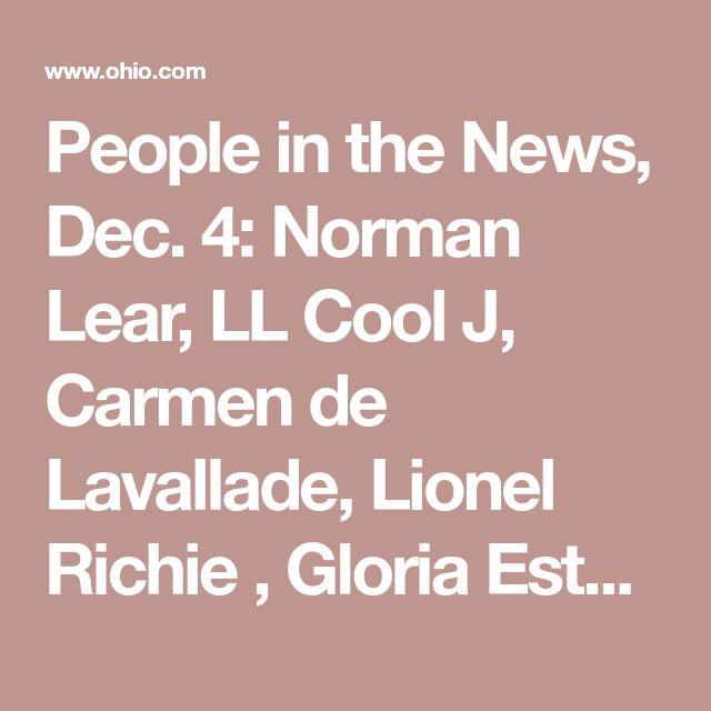 People in the News, Dec. 4: Norman Lear, LL Cool J, Carmen de Lavallade, Lionel Richie , Gloria Estefan, James Levine  Kennedy Center awards