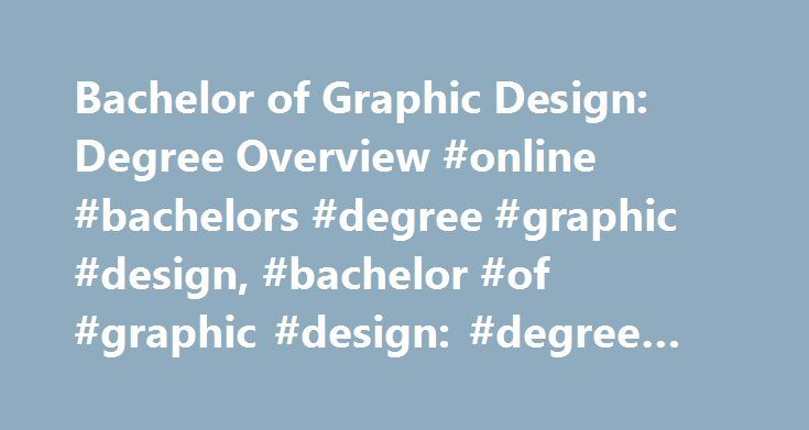 Bachelor of Graphic Design: Degree Overview #online #bachelors #degree #graphic #design, #bachelor #of #graphic #design: #degree #overview http://sudan.remmont.com/bachelor-of-graphic-design-degree-overview-online-bachelors-degree-graphic-design-bachelor-of-graphic-design-degree-overview/  # Bachelor of Graphic Design: Degree Overview Essential Information A bachelor's degree program in graphic design includes both lecture-based sessions and hands-on practice to help students learn to use…