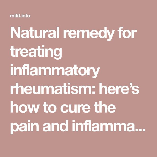 Natural remedy for treating inflammatory rheumatism: here's how to cure the pain and inflammation | Mi FitnessNelisiwe Dhlamini