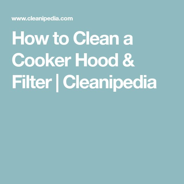 How to Clean a Cooker Hood & Filter | Cleanipedia