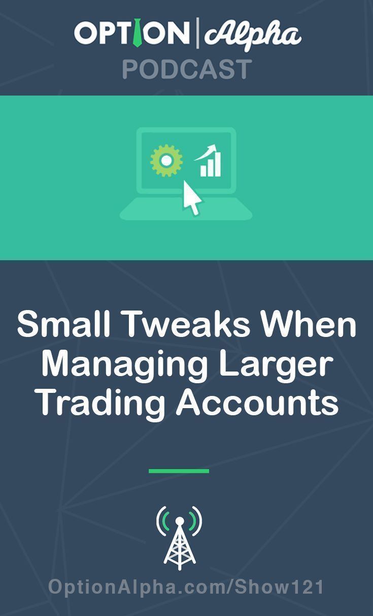 Small Tweaks When Managing Larger Trading Accounts Trading