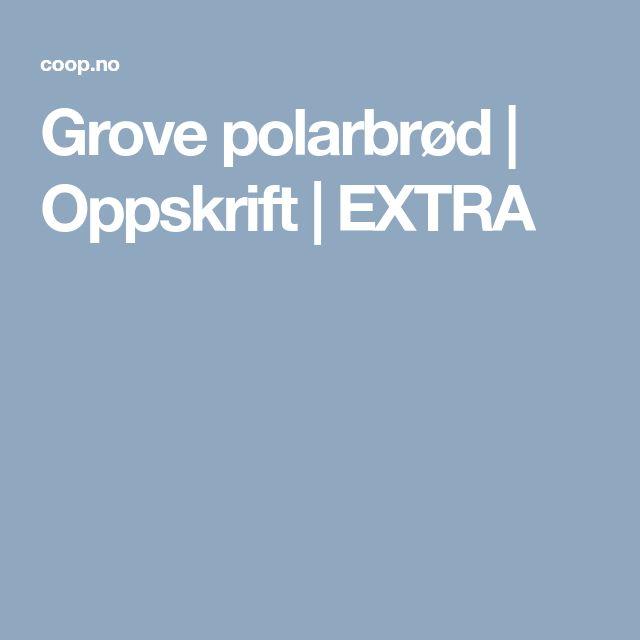 Grove polarbrød | Oppskrift | EXTRA