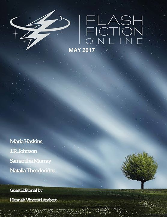 The May 2017 Issue of Flash Fiction Online is live and available from most major retailers including Amazon.com. With stories from Maria Haskins J. R. Johnson Samantha Murray & Natalia Theodoridou plus a new article from Jason S. Ridler and a guest editorial from our own Hannah Vincent Lambert this an issue you won't want to miss.  http://amzn.to/2qphEjc
