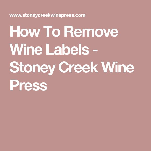 How To Remove Wine Labels - Stoney Creek Wine Press