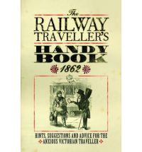 The Railway Traveller's Handy Book: Hints, Suggestions and Advice, Before the Journey, on the Journey and After the Journey // In the aftermath of the 'Railway Mania' of the 1840s Britain boasted an unrivalled network of train services. This book, published in 1862, offers advice about the best travelling costume, the dangers involved in sitting on top of the carriages, and how to approach conversation with fellow passengers.