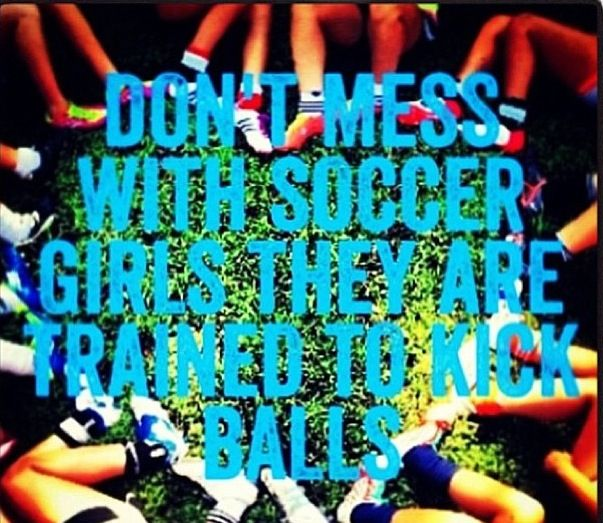 Soccer girls got this...>>omg I don't play soccer but this is funny