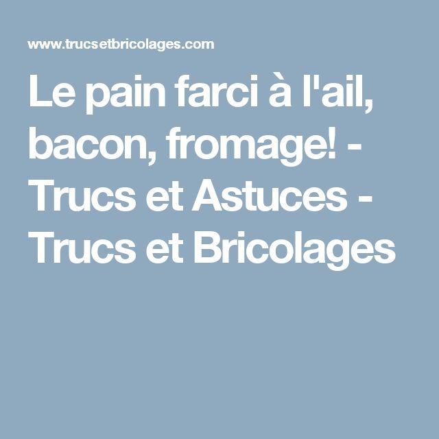 Le pain farci à l'ail, bacon, fromage! - Trucs et Astuces - Trucs et Bricolages