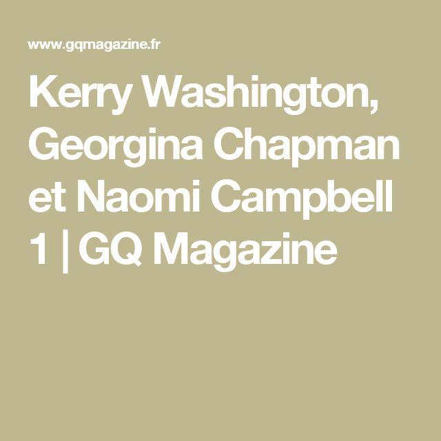 Kerry Washington, Georgina Chapman et Naomi Campbell 1   GQ Magazine