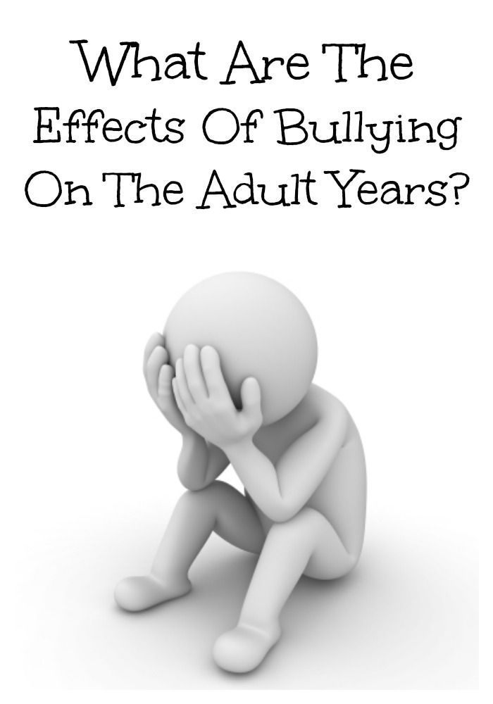 What Are The Effects Of Bullying On Your Adult Years?