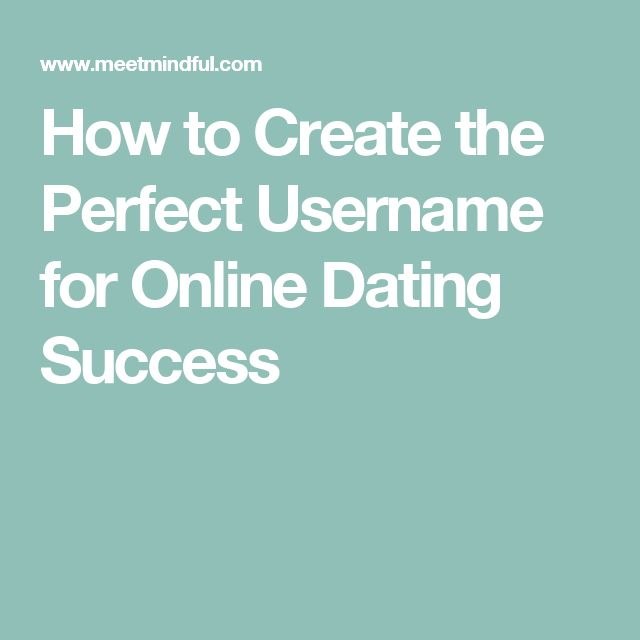 How to pick a username for online dating