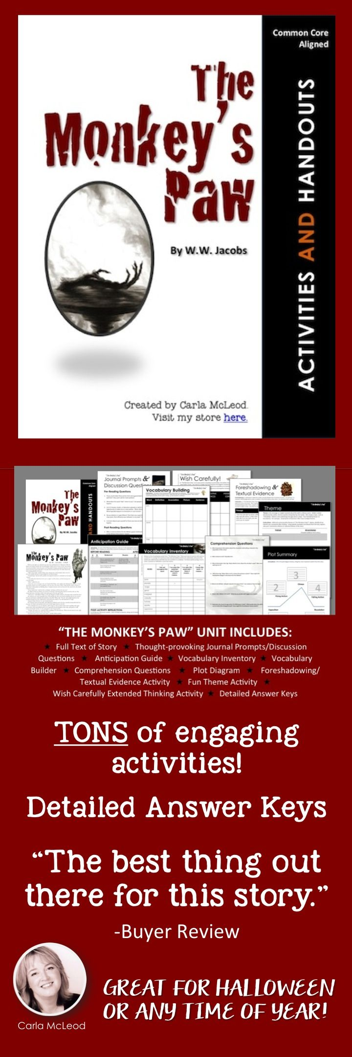 "Your middle and high schoolers will LOVE the variety of fun-filled yet rigorous CCSS-aligned activities and handouts for the classic thriller, ""The Monkey's Paw."" Includes full text of story and detailed answer keys."