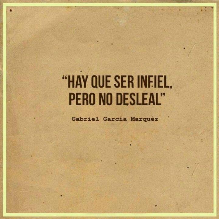 """""""Hay que ser infiel, pero no desleal"""" frase de Juvenal en El amor en los tiempos del cólera, de Gabriel Garcia Marquez"""