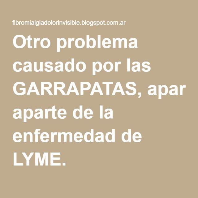 Otro problema causado por las GARRAPATAS, aparte de la enfermedad de LYME. https://fibromialgiadolorinvisible.blogspot.com.ar/2015/08/otro-problema-causado-por-las.html