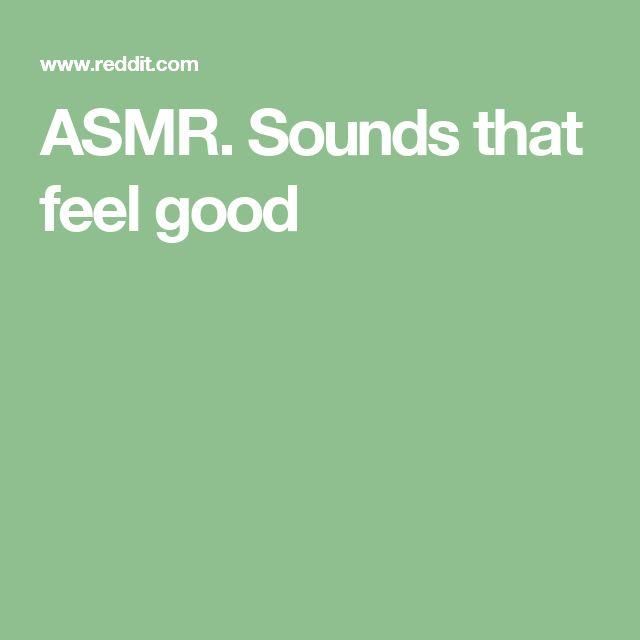 ASMR. Sounds that feel good
