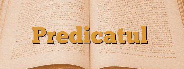 Predicatul este partea de propoziție de care depinde existența unei propoziții și care conferă subiectului o acțiune. Definiția predicatului