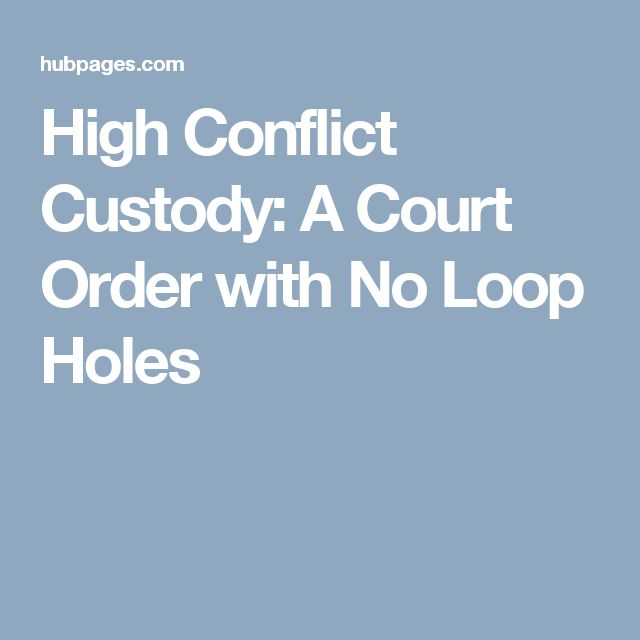 High Conflict Custody: A Court Order with No Loop Holes
