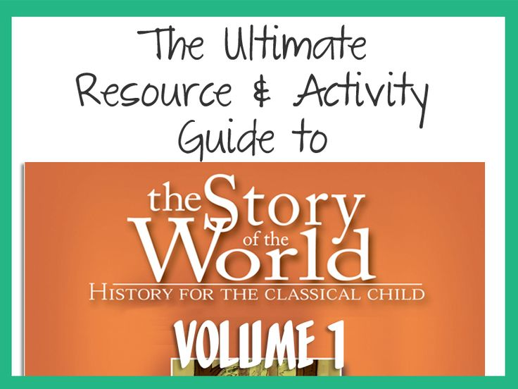 The Ultimate Resource & Activity Guide to Story of The World Vol. 1 : Teach.Learn.Imagine.
