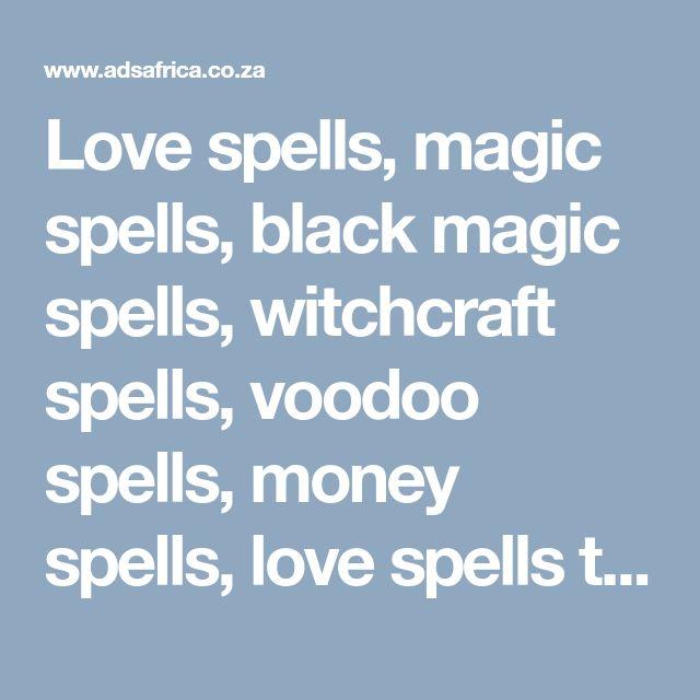 Love spells, magic spells, black magic spells, witchcraft spells, voodoo spells, money spells, love spells that work, lost love spells, USA /Canada /Australia /UK /BELGIUM/ Singapore/ South Africa, Kenya, Tanzania, Ghana, Zimbabwe, spells that work, spell caster, real magic spells, black magic for love, voodoo spells for love, spelling, real spells, book of spells, world's best spell caster, best spell caster, good spell caster, African spell caster, traditional healer, spiritual healer,