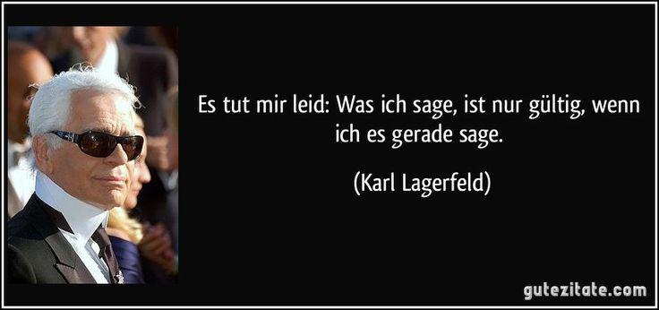 Es+tut+mir+leid:+Was+ich+sage,+ist+nur+gültig,+wenn+ich+es+gerade+sage.+(Karl+Lagerfeld)