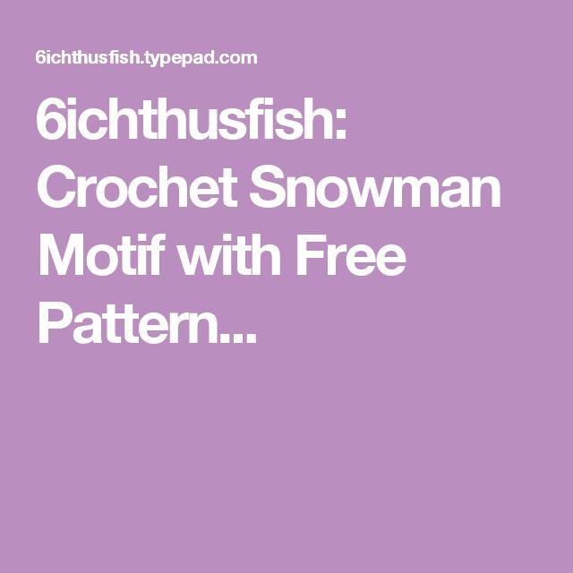 6ichthusfish: Crochet Snowman Motif with Free Pattern...