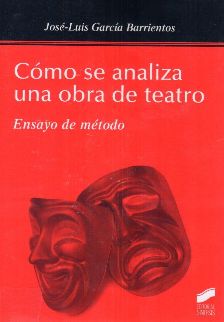 Cómo se analiza una obra de teatro: Ensayo del método José-Luis García Barrientos 9788490774489