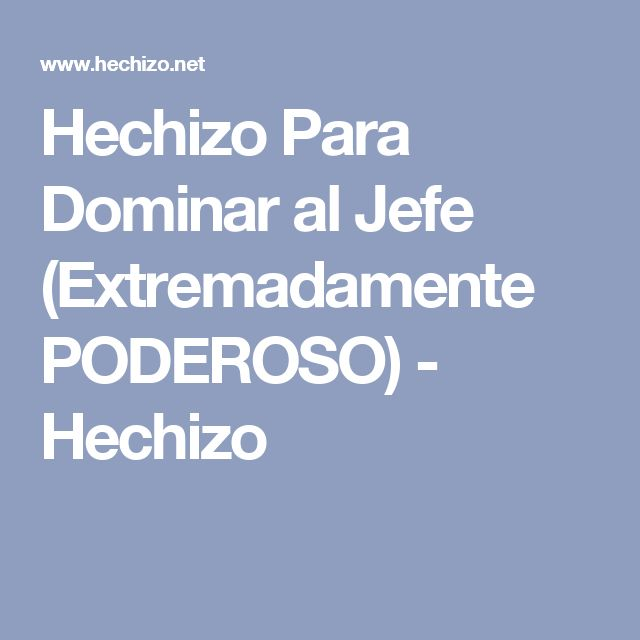 Hechizo Para Dominar al Jefe (Extremadamente PODEROSO) - Hechizo
