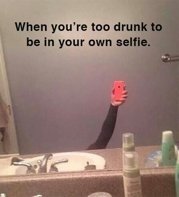 When you're too drunk to be in your own selfie.