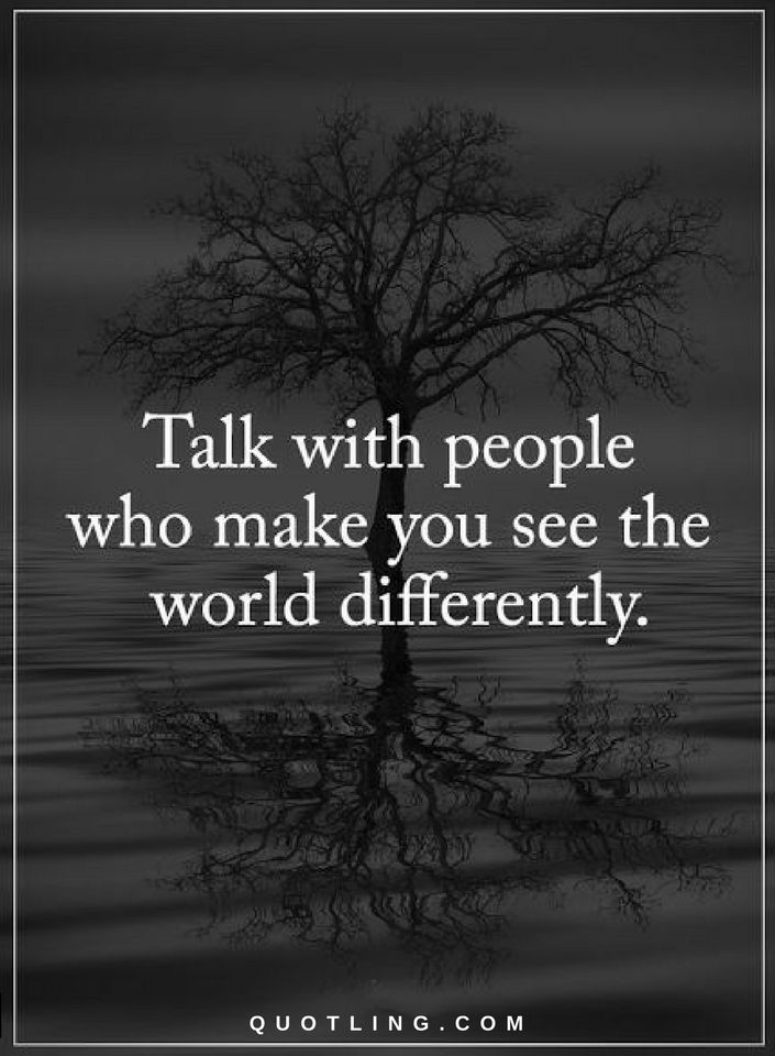People Quotes Talk with people who make you see the world differently
