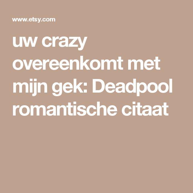 uw crazy overeenkomt met mijn gek: Deadpool romantische citaat