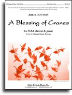 A Blessing of Cranes (2015) -- SSAA chorus & piano. Music: Abbie Betinis/Lyrics: Michael Dennis Browne. 7:30 min. A process-oriented score commemorating the victims of war. Download Abbie's original origami pattern to make a paper crane, the symbol of hope and healing.