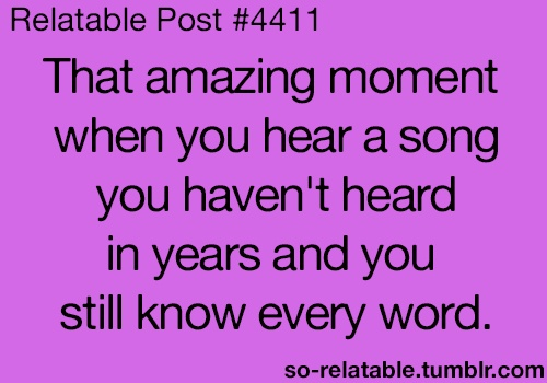 ONE OF THE MOST UPLIFTING FEELINGS IN THE WORLD, SINGING OUT LOUD TO A FAVORITE SONG YOU HAVEN'T HEARD IN YEARS... TALK ABOUT LIFTING YOUR SPIRIT... MUSIC MOVES THE SOUL!!! ♥