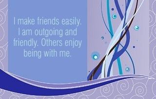 I make friends easily. I am outgoing and friendly. Others enjoy being with me.  ~ Louise L. Hay