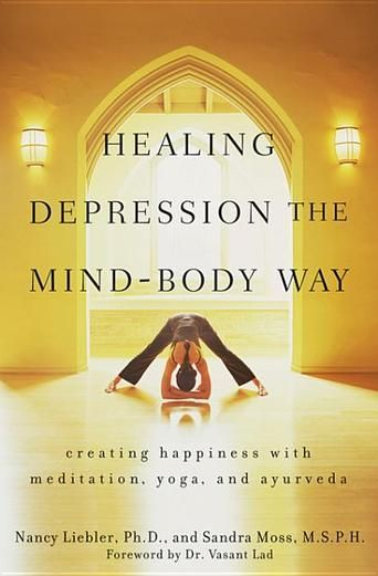 Healing Depression the Mind-Body Way: Creating Happiness with Meditation, Yoga, and Ayurveda by Nancy Liebler  (Bilberry Town Library: Good for Readers, Good for Libraries)