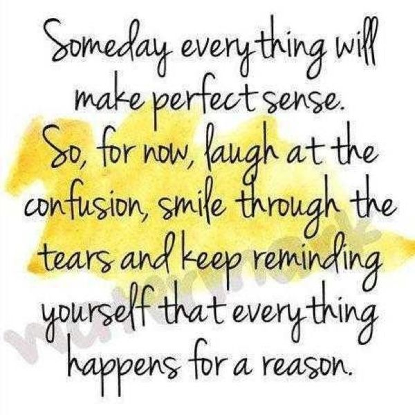 someday everything will make perfect sense..: Remember This, God Is, Life Lessons, Life Mottos, So True, Favorite Quotes, Reasons, Inspiration Quotes, Keep The Faith