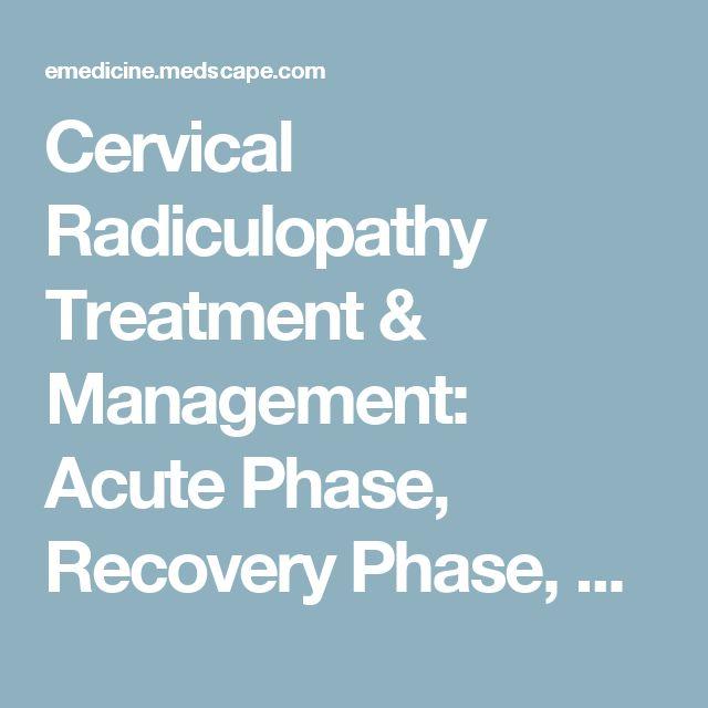 Cervical Radiculopathy Treatment & Management: Acute Phase, Recovery Phase, Maintenance Phase