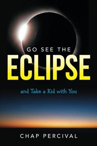 Go See The Eclipse: And Take a Kid with You