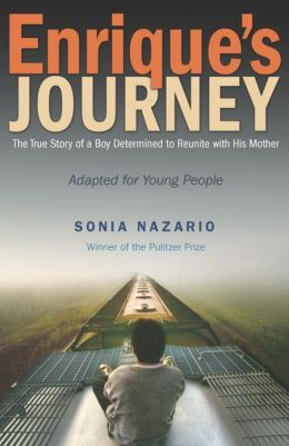 Enrique's Journey: The True Story of a Boy Determined to Reunite with His Mother by Sonia Nazario