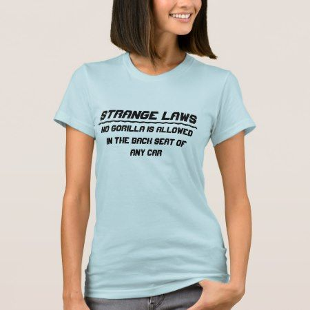 Strange laws no gorilla back seat T-Shirt - click/tap to personalize and buy