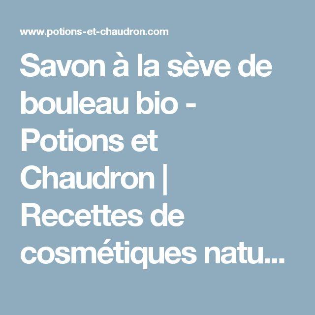 Savon à la sève de bouleau bio - Potions et Chaudron | Recettes de cosmétiques naturels et bio, savons faits maison, aromathérapie