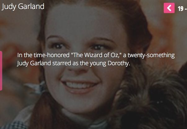 "Just fyi, Judy Garland was not ""twenty-something"" when she did ""The Wizard of Oz."" She was 16."