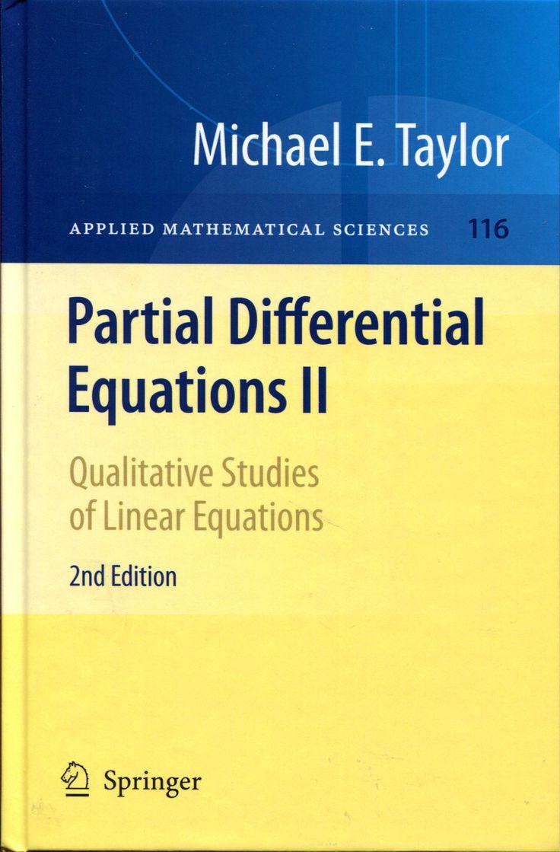 Partial differential equations II : Qualitative studies of linear equations / Michael E.Taylor. -- 2nd ed. -- New York; Berlin : Springer, cop. 2011. Ver localización en la Biblioteca de la ULL http://absysnet.bbtk.ull.es/cgi-bin/abnetopac?TITN=545141
