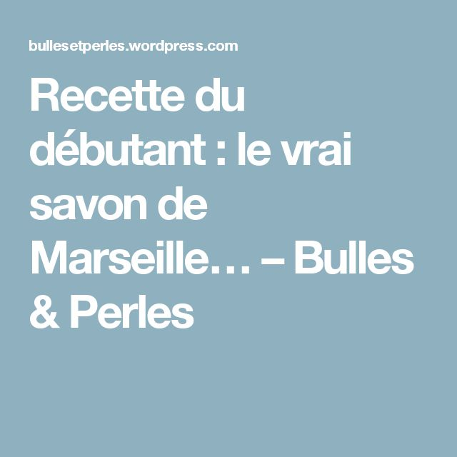 Recette du débutant : le vrai savon de Marseille… – Bulles & Perles